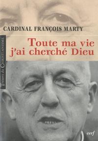 François Marty - Toute ma vie, j'ai cherché Dieu.