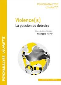 François Marty - Violence(s) - La passion de détruire.