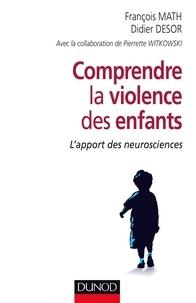 François Math et Didier Desor - Comprendre la violence des enfants - L'apport des neurosciences.