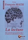 François Math - La lecture : une activité qui prend la tête ! - Ou comment notre cerveau traite ce que nous lisons.