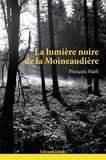 François Math - La lumière noire de la Moineaudière.