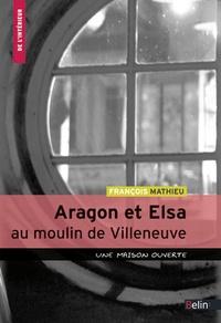 François Mathieu - Aragon et Elsa au Moulin de Villeneuve - Une maison ouverte.