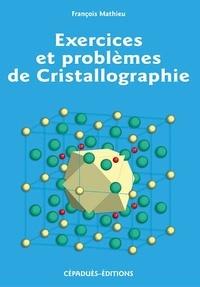 François Mathieu - Exercices et problèmes de cristallographie.