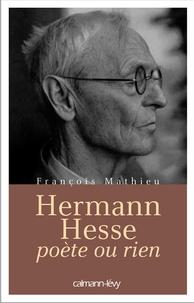 François Mathieu - Hermann Hesse, poète ou rien.
