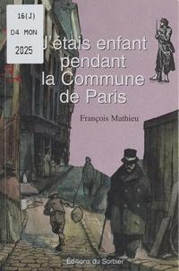 François Mathieu et David Sala - J'étais enfant pendant la Commune de Paris.