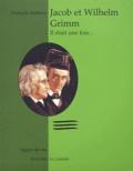 François Mathieu - Jacob et Wilhelm Grimm - Il était une fois....
