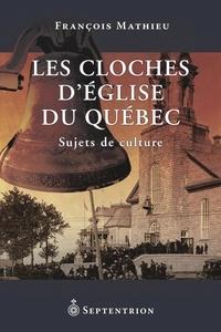 François Mathieu - Les Cloches d'église du Québec - Sujets de culture.