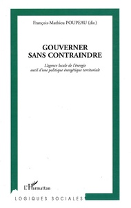 François-Mathieu Poupeau - Gouverner sans contraindre - L'agence locale de l'énergie outil d'une politique énergétique territoriale.