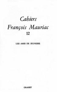 François Mauriac - Cahiers numéro 12 (1985) - Les amis de jeunesse.