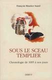 François Maurice Suard - Sous le sceau templier - Chronologie de 1095 à nos jours.