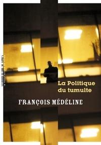 François Médéline - La politique du tumulte.