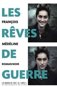 François Médéline - Les rêves de guerre.