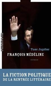 François Médéline - Tuer Jupiter.