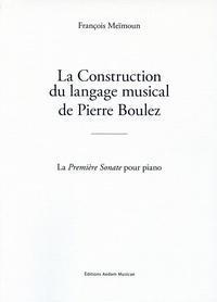 François Meïmoun - La construction du langage musical de Pierre Boulez - La Première Sonate pour piano.