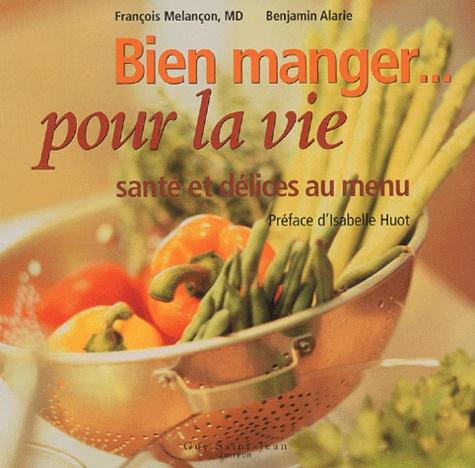 François Melançon et Benjamin Alarie - Bien manger... pour la vie - Santé et délices au menu.