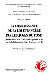 François Mélin - La connaissance de la loi étrangère par les juges du fond - Recheches sur l'infériorité procédurale de la loi étrangère dans le procès cicil.