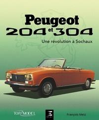 François Metz - Peugeot 204 et 304 - Une révolution à Sochaux.