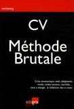 François Meuleman - CV : la méthode brutale - Crise économique, Web, téléphonie, mode, codes sociaux, marchés, tout a changé, la rédaction des CV aussi.