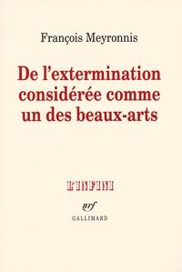François Meyronnis - De l'extermination considérée comme un des beaux-arts.