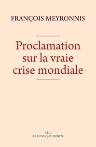 François Meyronnis - Proclamation sur la vraie crise mondiale.