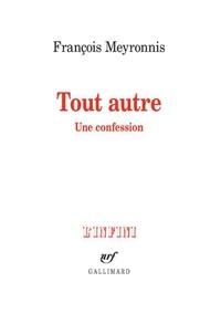 François Meyronnis - Tout autre - Une confession.