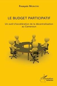 Téléchargement d'ebooks gratuits en ligne Le budget participatif  - Un outil d'accélération de la décentralisation au Cameroun 9782343185200 par François Mgbatou