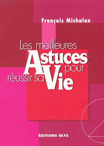 François Michalon - Les meilleurs astuces pour réussir sa vie.