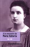 François-Michel Debroise - A la rencontre de Maria Valtorta - Tome 1, Sa vie.