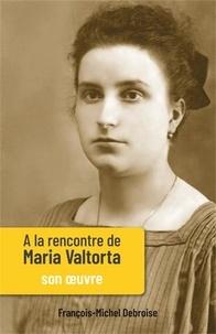 François-Michel Debroise - A la rencontre de Maria Valtorta - Tome 2.