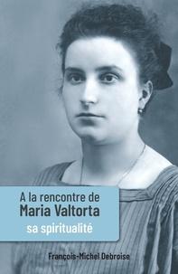 François-Michel Debroise - A la rencontre de Maria Valtorta - Tome 3.