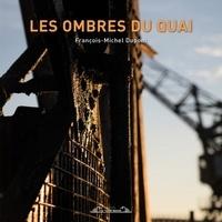 François-Michel Dupont - Les ombres du quai.
