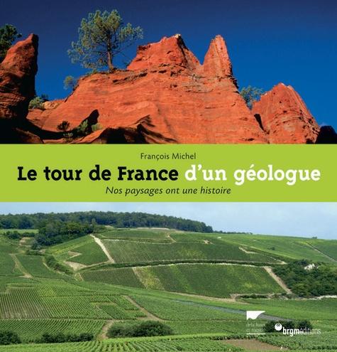 François Michel - Le tour de France d'un géologue - Nos paysages ont une histoire.