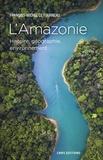 François-Michel Le Tourneau - L'Amazonie - Histoire, géographie, environnement.