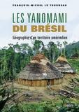 François-Michel Le Tourneau - Les Yanomami du Brésil - Géographie d'un territoire amérindien.