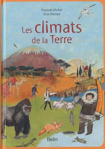 François Michel et Elise Mansot - Les climats de la Terre.