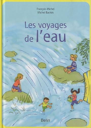 François Michel et Michel Backès - Les voyages de l'eau.