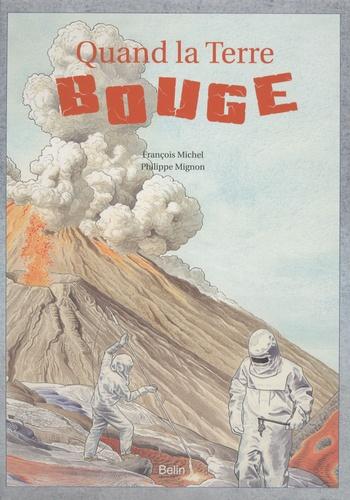François Michel et Philippe Mignon - Quand la Terre bouge.