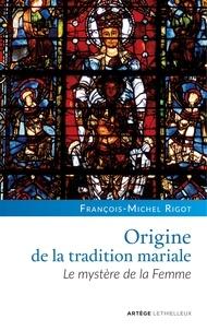 François-Michel Rigot - Origine de la tradition mariale - Le mystère de la Femme.
