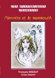 François Migeat et Elodie Migeat - Pierrette et le mammouth.
