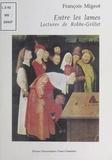 François Migeot - Entre les lames - Lectures de Robbe-Grillet.