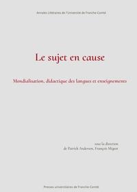 François Migeot et Patrick Anderson - Le sujet en cause - Mondialisation, didactique des langues et enseignements.