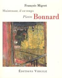 François Migeot - Pierre Bonnard - Maintenant, il est temps.