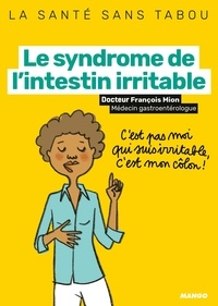 François Mion et Emmanuelle Teyras - Le syndrome de l'intestin irritable.