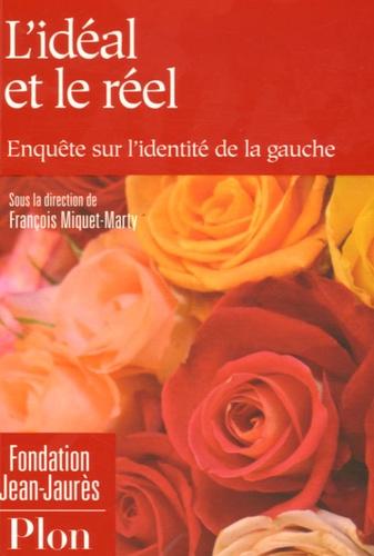 François Miquet-Marty - L'idéal et le réel - Enquête sur l'identité de la gauche.