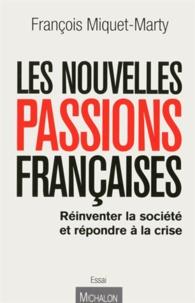 François Miquet-Marty - Les nouvelles passions françaises - Réinventer la société et répondre à la crise.