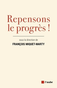 François Miquet-Marty - Réinventons le progrès !.