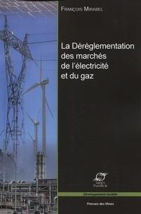 François Mirabel - La déréglementation des marchés de l'électricité et du gaz - Les grands enjeux économiques.