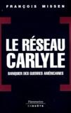 François Missen - Le réseau Carlyle - Banquier des guerres américaines.