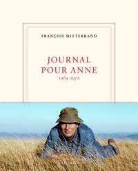 François Mitterrand - Journal pour Anne - 1964-1970.