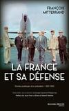 François Mitterrand - La France et sa Défense - Paroles publiques d'un président 1981-1995.